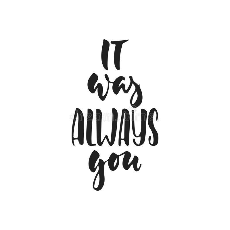 It was always you - hand drawn wedding romantic lettering phrase isolated on the white background. Fun brush ink vector. Calligraphy quote for invitations stock illustration