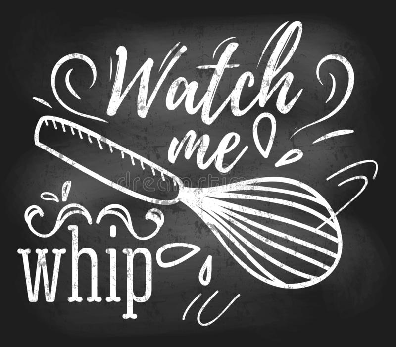 Watch me whip inspirational retro card with grunge and chalk effect. Motivational quote with kitchen supplies. Chalkboard design. For promo, prints, flyers etc vector illustration