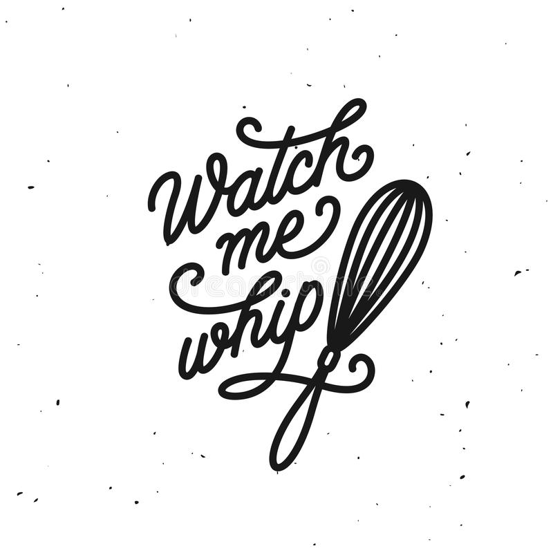 Watch me whip kitchen quote typography print. Vector vintage illustration. vector illustration