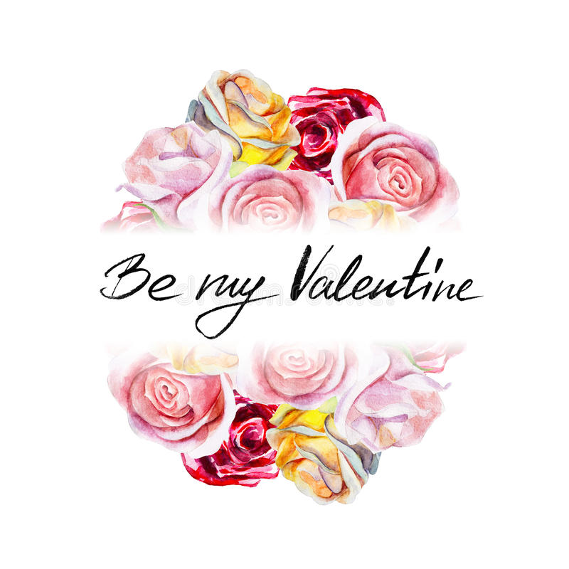 Watercolor greeting card with roses and lettering `Be my Valentine` for valentines day stock illustration