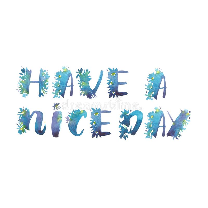 Watercolor phrase - Have a nice day. Exclusive Custom Characters. Hand Lettering and Typographic art for Designs: Logo. For Poster, Invitation, Card, etc vector illustration