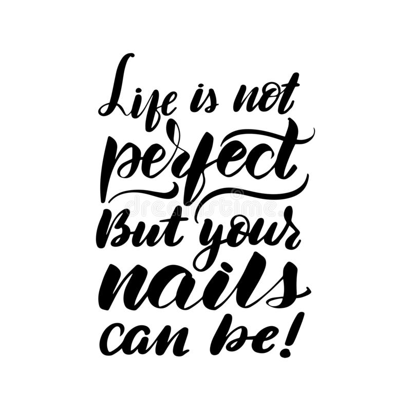 Life is not perfect, but your nails can be!. Inspirational handwritten brush lettering Life is not perfect, but your nails can be! Vector calligraphy royalty free illustration