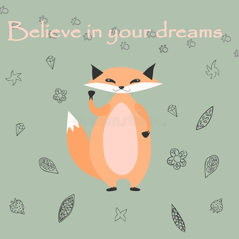 Fat fox holds raised hand in fist encouragingly. Above it is the inscription `Believe in your dreams.` Floral decoration on a gray royalty free illustration