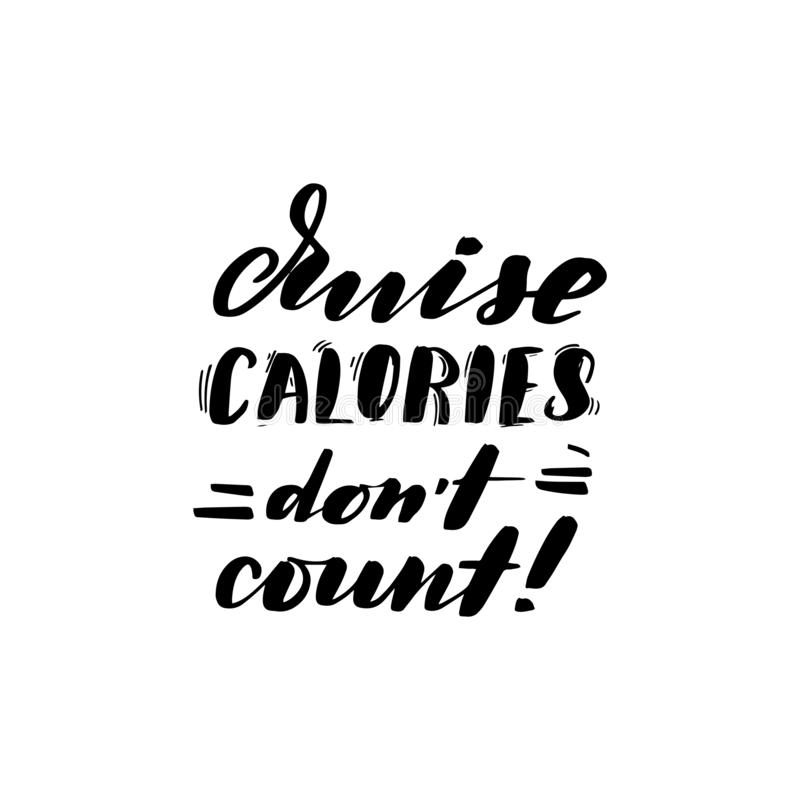 Cruise calories don`t count. Inspirational handwritten brush lettering cruise calories don`t count. Vector calligraphy illustration isolated on white background vector illustration