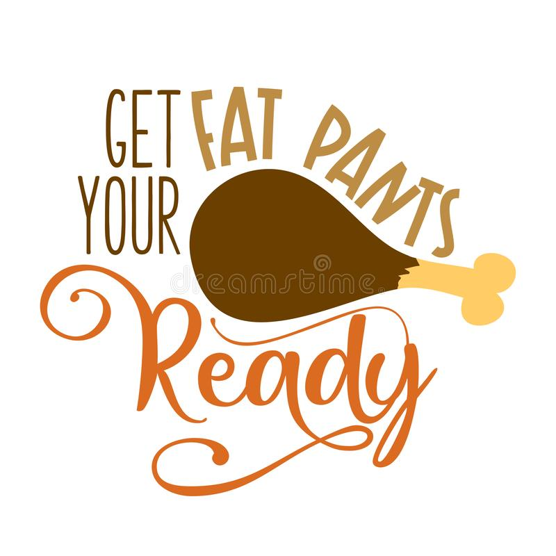Get your fat pants ready - Thanksgiving Day calligraphic poster. royalty free illustration