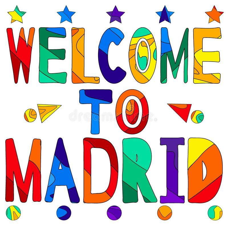Welcome to Madrid - cute multocolored inscription. Madrid is the capital of Spain royalty free illustration