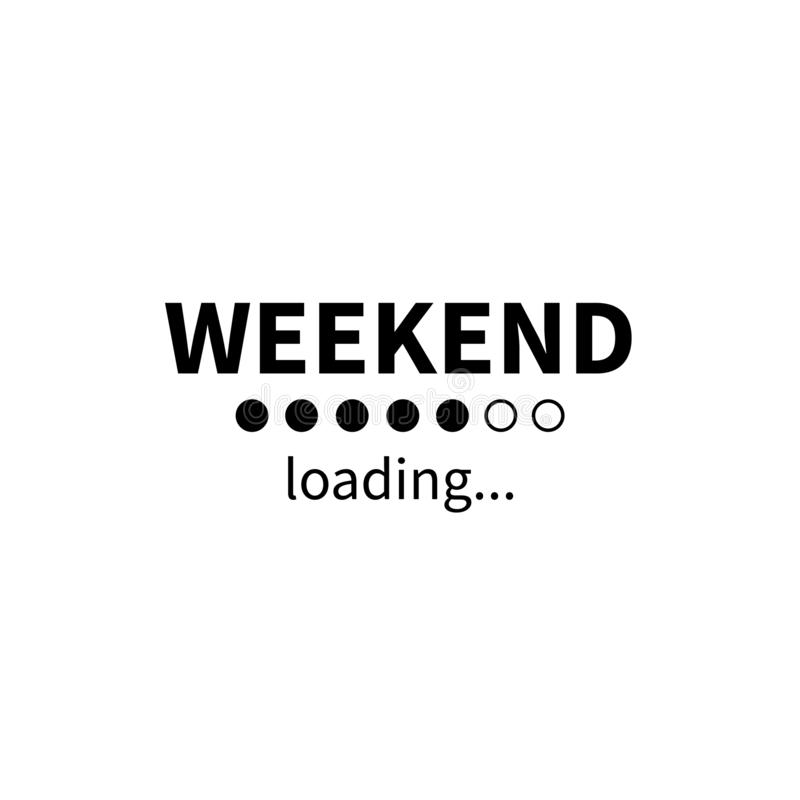 Weekend loading bar. Vector eps funny business concept. Party weekend is coming illustration. Installing Friday Saturday Sunday. Isolated on white background royalty free illustration