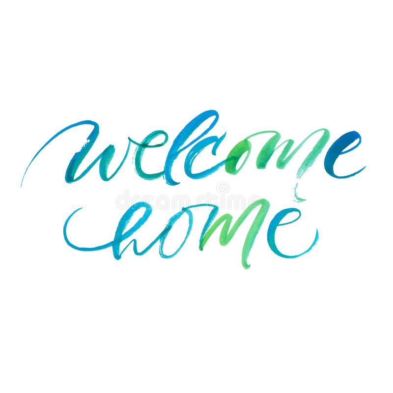 Welcome home. Greeting card with watercolor calligraphy. Hand drawn design element. stock photography