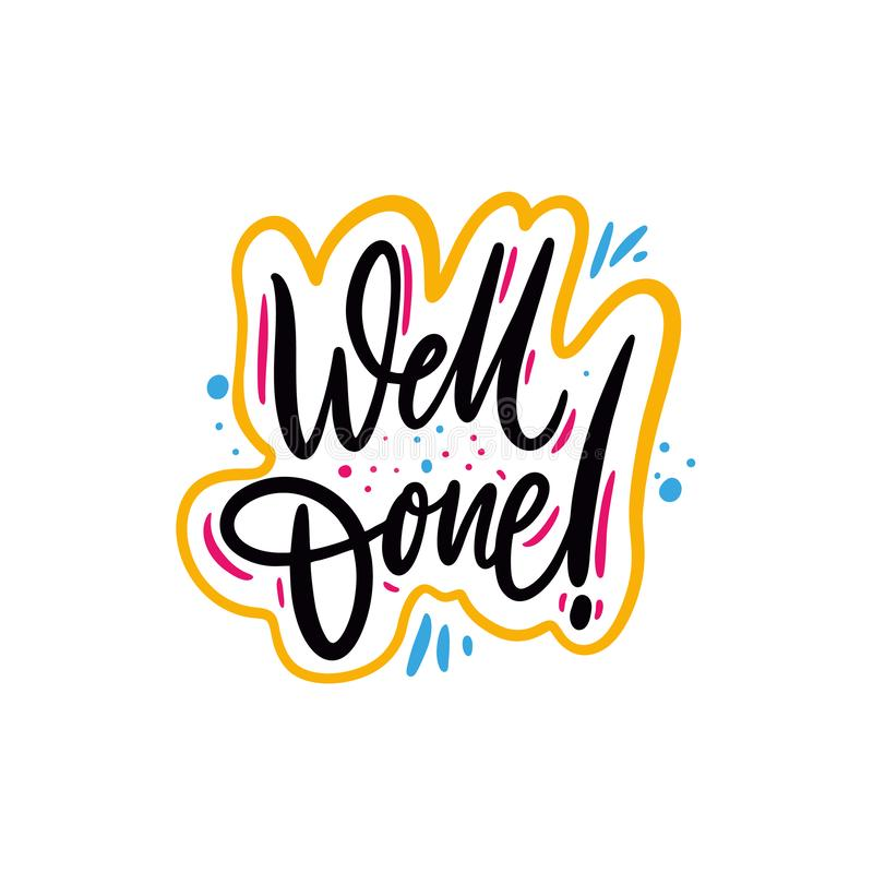 Well Done phrase. Hand drawn lettering quote. Isolated on white background. Design for holiday greeting cards, logo, sticker, banner, poster, print stock illustration