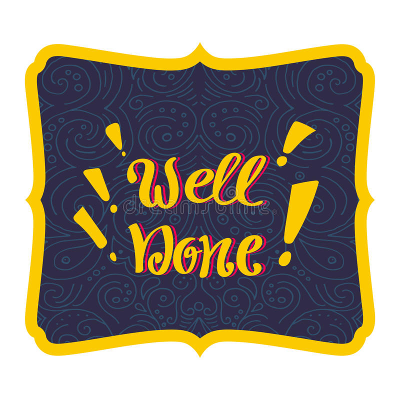 Well done Vector hand lettering. Hand inscription in curly frame. Well done Vector hand lettering. Hand inscription in curly frame royalty free illustration