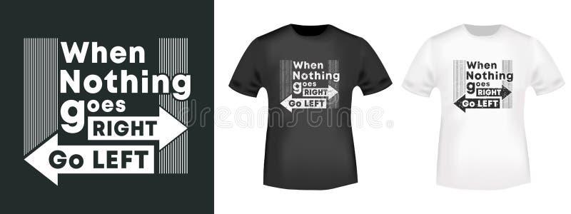 Wenn nichts Recht geht - gehen T-Shirt Druck für T-Shirts applizieren, Modeslogan, Ausweis, Aufkleberkleidung, Jeans und zufällig lizenzfreie abbildung