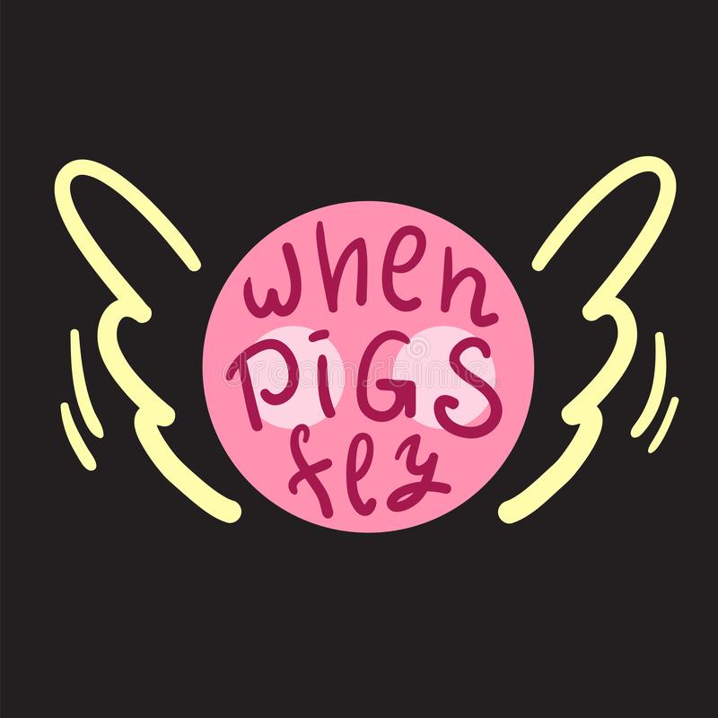 Wenn Schweine fliegen - anspornen und Motivzitat Englisches Idiom, beschriftend Jugendjargon Druck für inspirierend Plakat stock abbildung