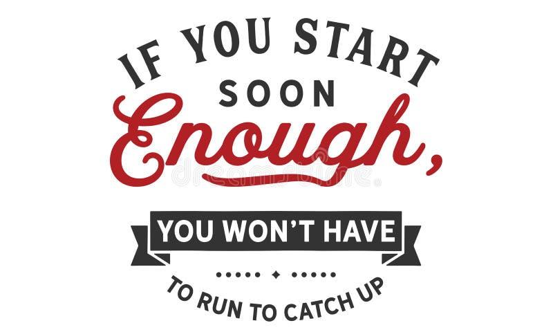 Wenn Sie bald genug beginnen, gewannen Sie ` t müssen laufen, um aufzuholen lizenzfreie abbildung