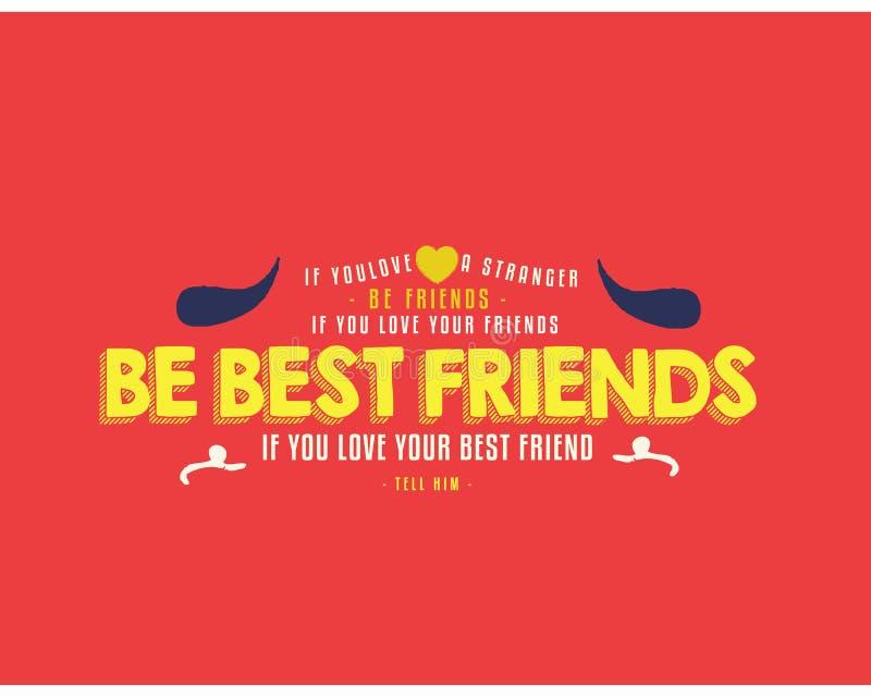 Wenn Sie einen Fremden lieben, Freunde sein Wenn Sie Ihren Freund lieben, beste Freunde sein lizenzfreie abbildung