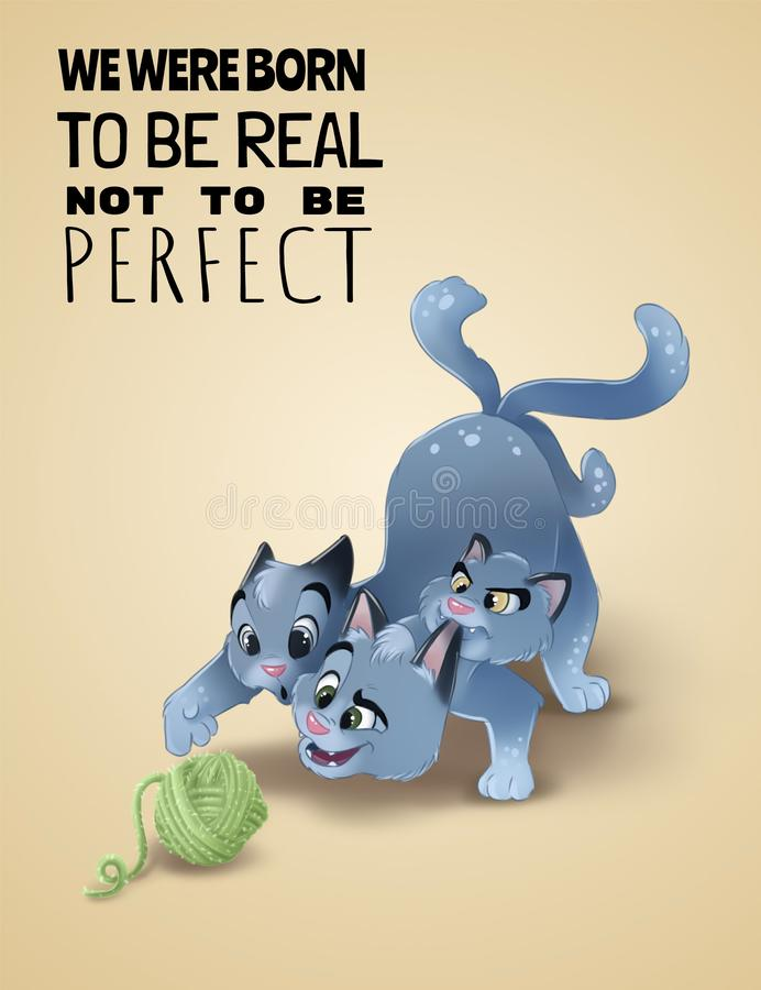 We were born to be real not perfect typescrypt. Happy cartoon cat playing with ball of wool. Three headed cat stock illustration