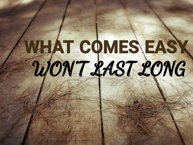 What come easy won& x27;t last long royalty free stock image