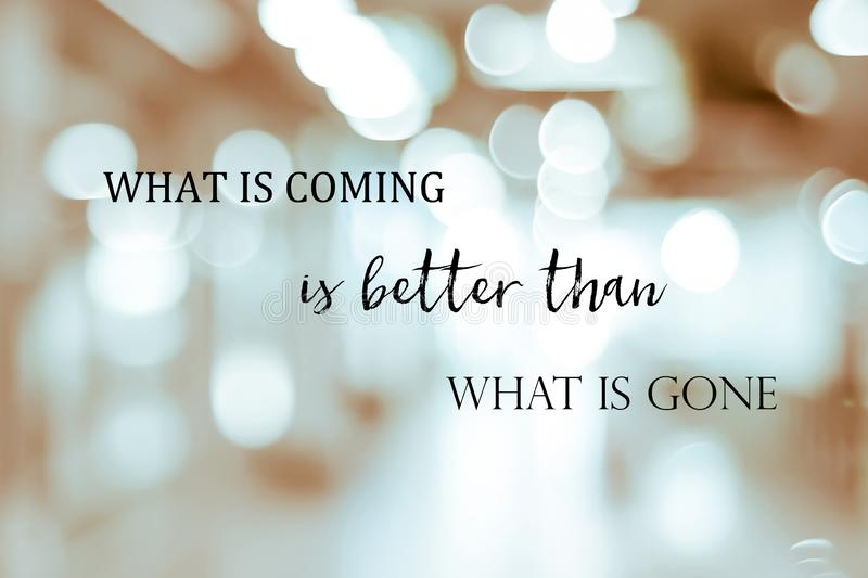 What is coming is better than what is gone, New year positive quotation on blur abstract bokeh background, banner. What is coming is better than what is gone stock photo