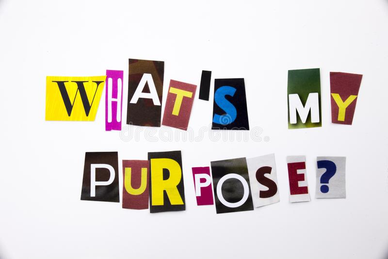 A word writing text showing concept of What`s My Purpose question made of different magazine newspaper letter for Business case o. What`s My Purpose question royalty free stock photos