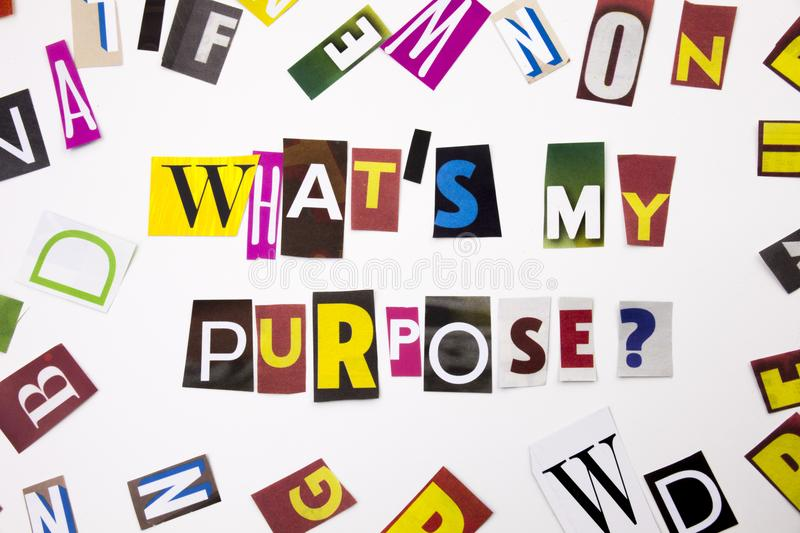 A word writing text showing concept of What`s My Purpose question made of different magazine newspaper letter for Business case o. What`s My Purpose question royalty free stock photography