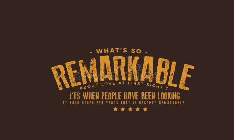 What`s so remarkable about Love at first sight?. It`s when people have been looking at each other for years that it becomes remarkable quote illustration royalty free illustration