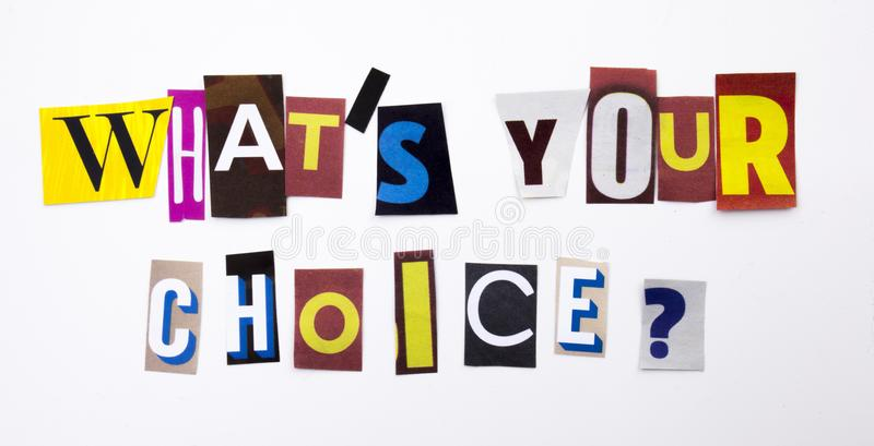 A word writing text showing concept of What`s Your Choice question made of different magazine newspaper letter for Business case. What`s Your Choice question stock image