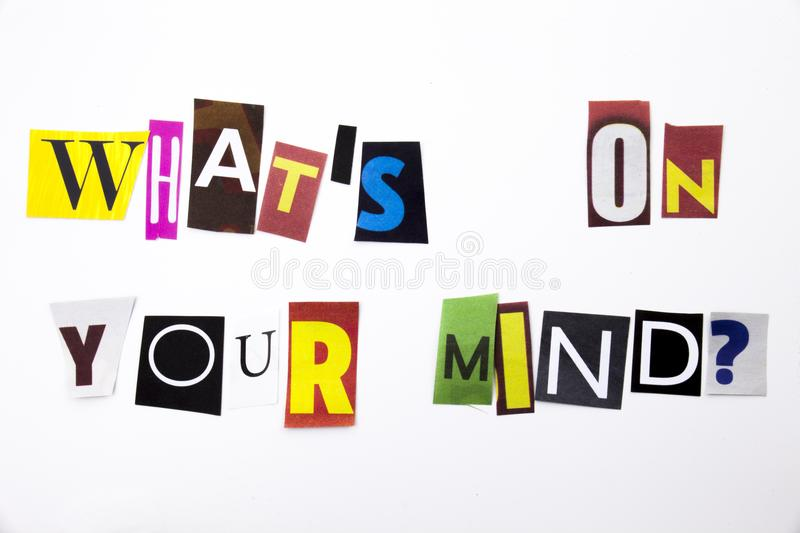 A word writing text showing concept of What`s On Your Mind question made of different magazine newspaper letter for Business case. What`s On Your Mind question royalty free stock photography