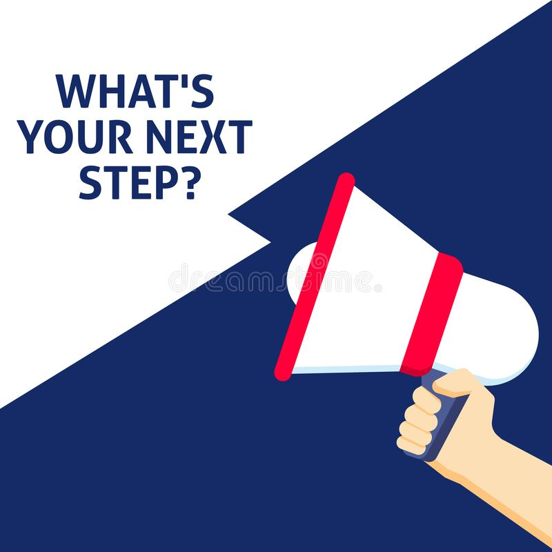 WHAT`S YOUR NEXT STEP? Announcement. Hand Holding Megaphone With Speech Bubble royalty free illustration