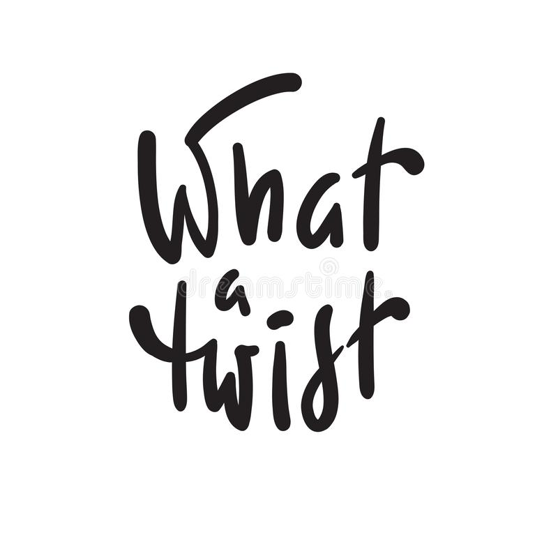 What a twist - simple inspire and  motivational quote. Hand drawn beautiful lettering. Youth slang. Print. For inspirational poster, t-shirt, bag, cups, card stock illustration