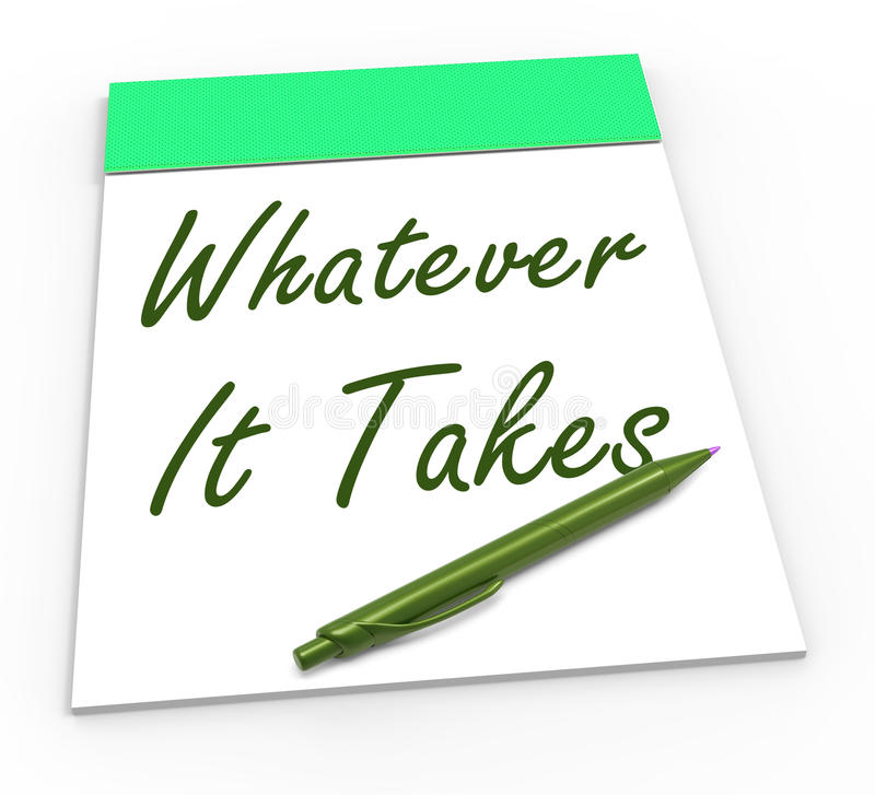 Whatever It Takes Notepad Shows Determination. Whatever It Takes Notepad Showing Determination And Dedication royalty free illustration