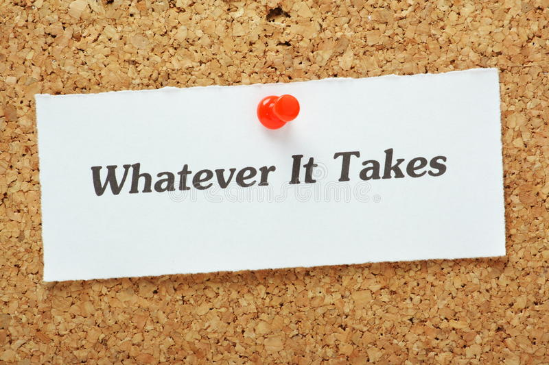 Whatever It Takes. The phrase Whatever It Takes typed on a piece of paper pinned to a cork notice board. Sometimes, to achieve our goals, we must accept hard royalty free stock photo