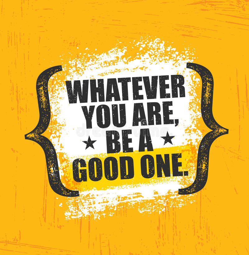 Whatever You Are, Be A Good One. Inspiring Creative Motivation Quote Poster Template. Vector Typography Banner Design. Concept On Grunge Texture Rough stock illustration