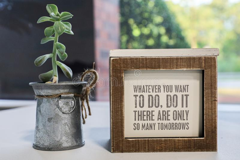 Whatever you want to do, do it!. Inspirational Quote - Whatever you want to do, do it. There are only so many tomorrows stock photos