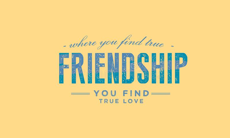 Where you find true friendship, You find true love. Quote illustration stock illustration
