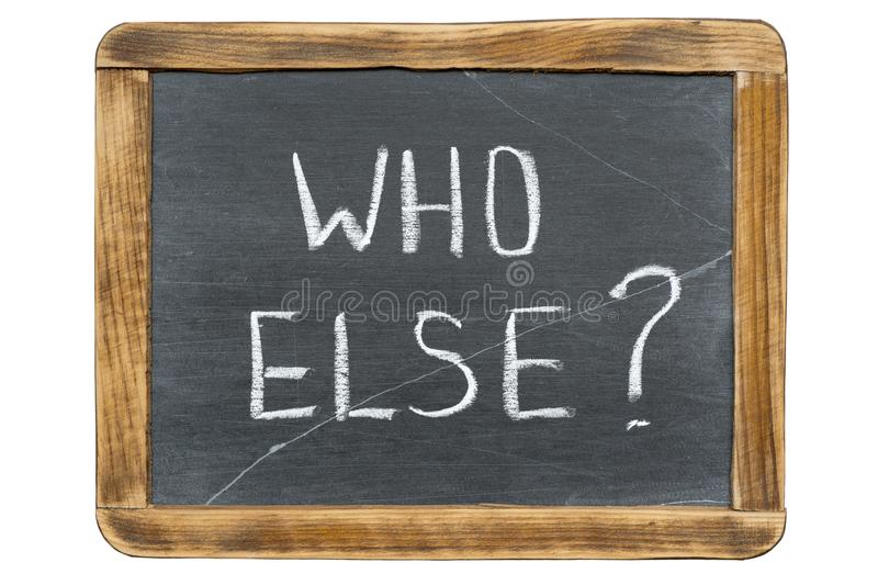 Who else ask. Who else question handwritten on vintage slate chalkboard isolated on white royalty free stock photo