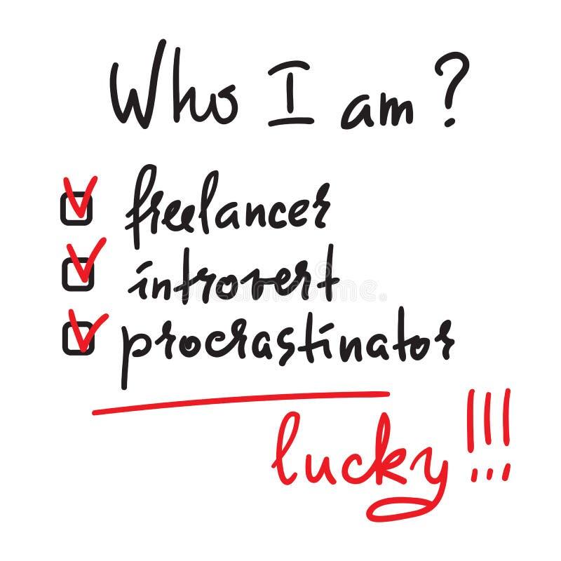 Who ik ben? Freelancer, introvert, gelukkige procrastinator, - eenvoudig inspireer en motievencitaat royalty-vrije illustratie