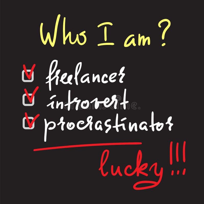 Who ik ben? Freelancer, introvert, gelukkige procrastinator, - eenvoudig inspireer en motievencitaat Druk voor inspirational affi vector illustratie
