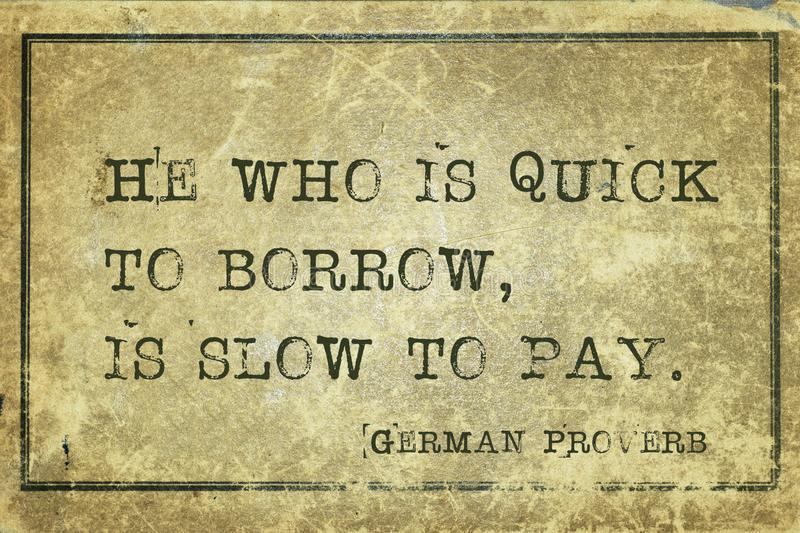 Borrow GP. He who is quick to borrow, is slow to pay - ancient German proverb printed on grunge vintage cardboard stock illustration