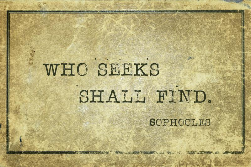 Who seeks Sophocles. Who seeks shall find - ancient Greek philosopher Sophocles quote printed on grunge vintage cardboard stock illustration