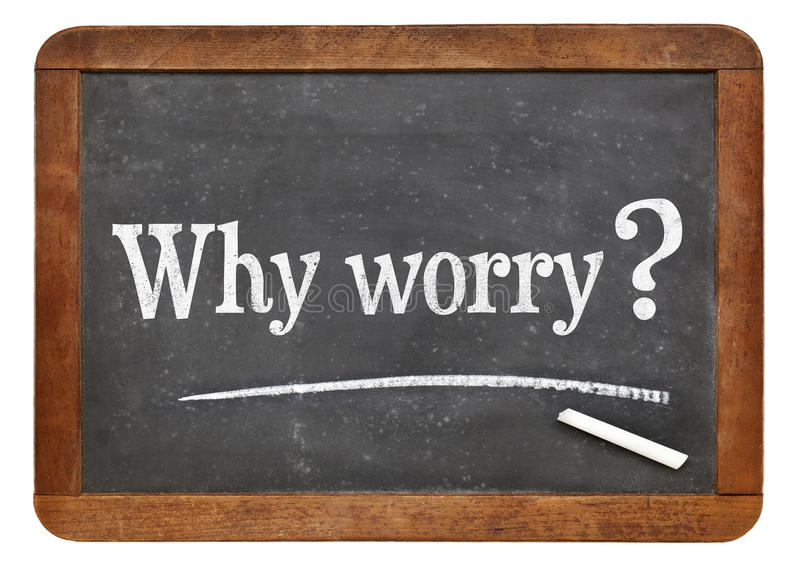 Why worry question. On a vintage slate blackboard royalty free stock images