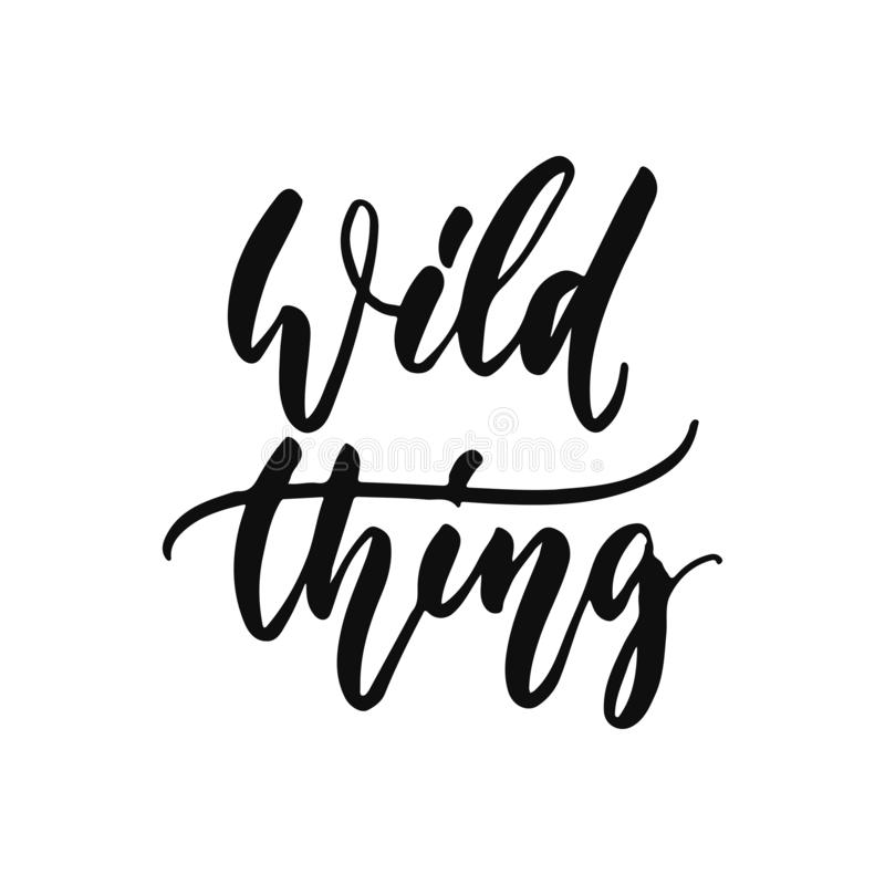 Wild thing - hand drawn positive inspirational lettering phrase isolated on the white background. Fun typography. Motivation brush ink vector quote for banners vector illustration