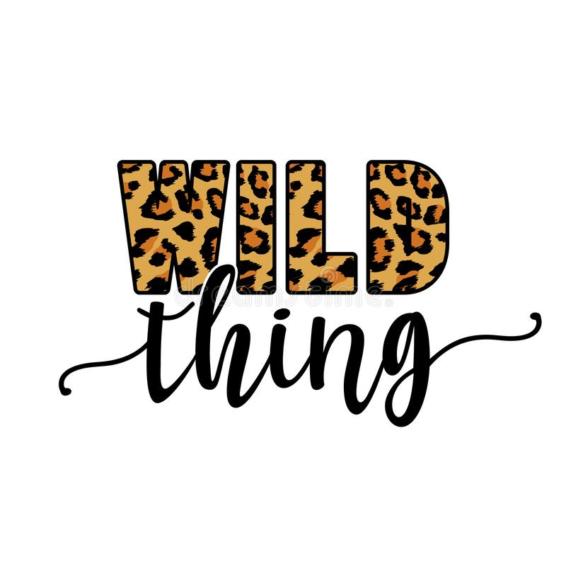 Wild thing text with leopard texture. Funny  vector saying. Good for scrap booking, posters, textiles, gifts, t shirts royalty free illustration