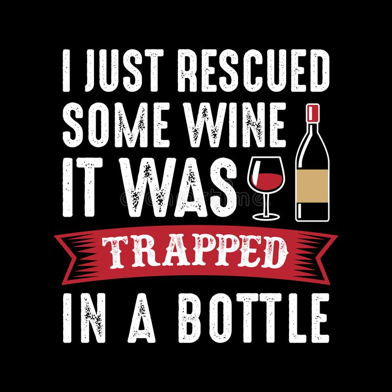 I just rescued some wine. Wine Funny Quote and Saying. 100% Vector, Best for your goods like t-shirt design, mug, pillow, poster and other stock illustration