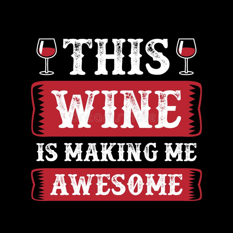 This wine is making awesome. Wine Funny Quote and Saying. 100% Vector, Best for your goods like t-shirt design, mug, pillow, poster and other vector illustration