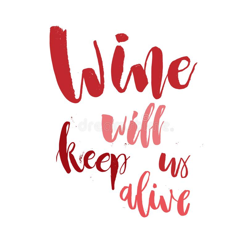 Wine will Keep Us Alive. Funny handwritten lettering quote abou royalty free stock image