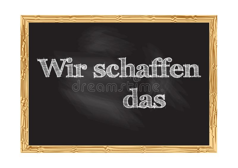 Wir schaffen das - We can do it in German blackboard notice Vector illustration. For design stock illustration
