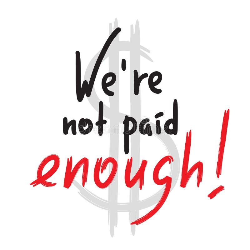 Wir werden nicht genug gezahlt - spornen Sie und Motivzitat an Emotionale Beschriftung Drucken Sie für inspirierend Plakat, T-Shi lizenzfreie abbildung