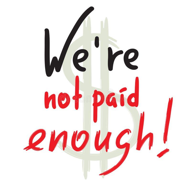 Wir werden nicht genug gezahlt - spornen Sie und Motivzitat an Emotionale Beschriftung Drucken Sie für inspirierend Plakat, T-Shi stock abbildung