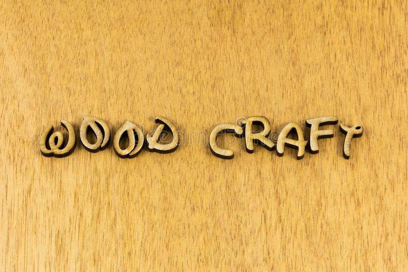 Wood craft woodcraft sign craftsmanship handmade quality skills. Letterpress phrase quote artistic handcraft handcrafted hand made skill occupation job royalty free stock photos
