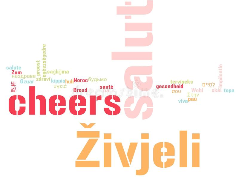 Word Cheers in different languages. A cloud of words of the word cheers, or a toast of good wishes in different languages, with the more widely spoken royalty free illustration