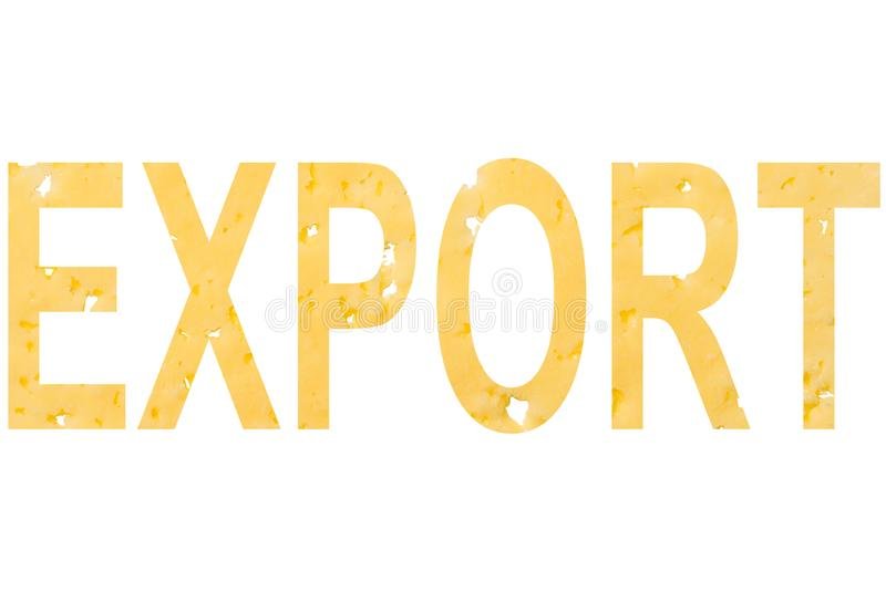 The word export cut out of cheese, as a symbol of exporting cheese abroad on a white isolated background. Horizontal frame stock image